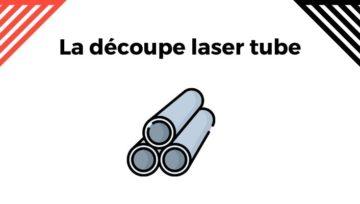 Tout savoir sur la découpe laser tube