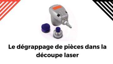 Le dégrappage des pièces dans la découpe laser